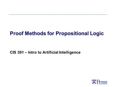 Proof Methods for Propositional Logic CIS 391 – Intro to Artificial Intelligence.