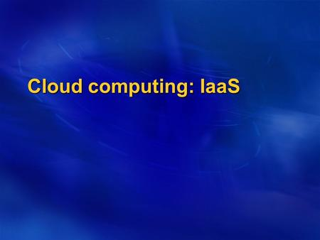 Cloud computing: IaaS. IaaS is the simplest cloud offerings. IaaS is the simplest cloud offerings. It is an evolution of virtual private server offerings.