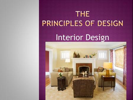 Interior Design.  Balance  Rhythm  Proportion/Scale  Emphasis  Unity.