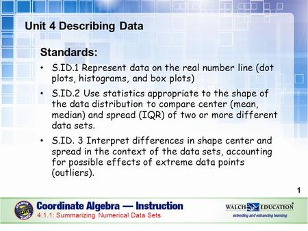 Unit 4 Describing Data Standards: S.ID.1 Represent data on the real number line (dot plots, histograms, and box plots) S.ID.2 Use statistics appropriate.