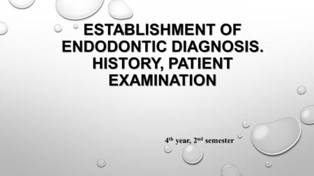 4 th year, 2 nd semester ESTABLISHMENT OF ENDODONTIC DIAGNOSIS. HISTORY, PATIENT EXAMINATION.