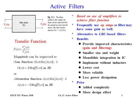 EECE 352 Winter 2008Ch. 12 Active Filters1 Active Filters *Based on use of amplifiers to achieve filter function *Frequently use op amps so filter may.