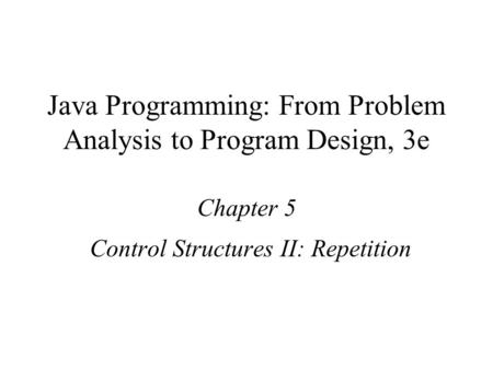 Java Programming: From Problem Analysis to Program Design, 3e Chapter 5 Control Structures II: Repetition.