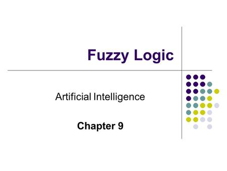 "Fuzzy Logic Artificial Intelligence Chapter 9. Outline Crisp Logic Fuzzy Logic Fuzzy Logic Applications Conclusion ""traditional logic"": {true,false}"