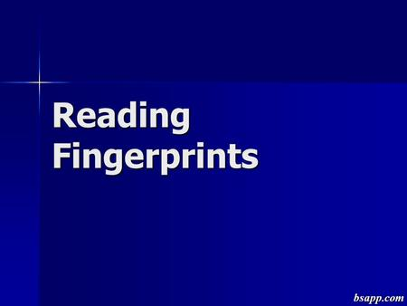 Reading Fingerprints bsapp.com. Reading Prints The key to reading prints is not to find each and every characteristic in the prints, but to get the trend.