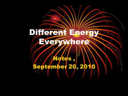 Different Energy Everywhere Notes, September 20, 2010.