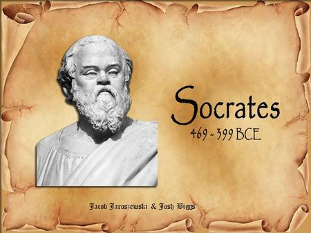 Jacob Jaroszewski & Josh Biggs. Time Period & Location Socrates was born in 469 BC and died in 399 BC. Socrates lived his 70 year of life in Athens Greece.