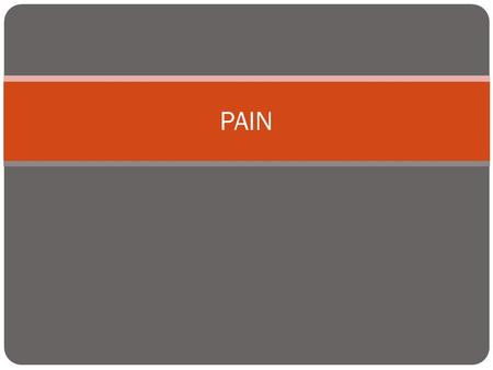 PAIN. SUBJECTIVE, INDIVIDUALIZED PERCEIVED ONLY BY THE PATIENT PAIN.