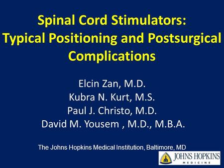 Spinal Cord Stimulators: Typical Positioning and Postsurgical Complications Elcin Zan, M.D. Kubra N. Kurt, M.S. Paul J. Christo, M.D. David M. Yousem,