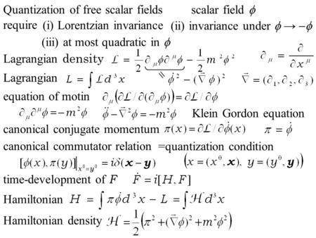Quantization of free scalar fields scalar field  equation of motin Lagrangian density  (i) Lorentzian invariance (ii) invariance under  →  require.