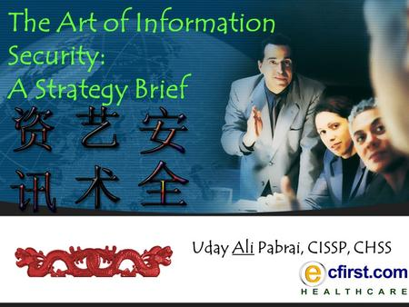 The Art of Information Security: A Strategy Brief Uday Ali Pabrai, CISSP, CHSS.