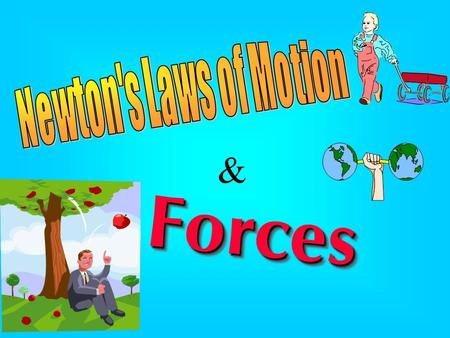 & ForcesForces Isaac Newton Isaac Newton (1642–1727) Isaac Newton proposed that the tendency of an object was to maintain in its current state of motion.