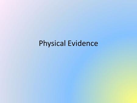 Physical Evidence. Examples shown are possible evidence that may be found and collected at the crime scene, but are NOT all inclusive.