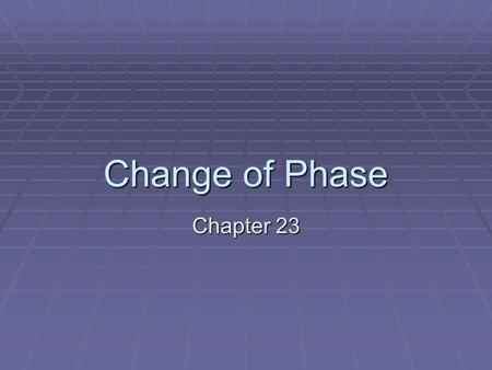 Change of Phase Chapter 23. Topics  Phases  Evaporation  Condensation  Evaporation & condensation rates  Boiling  Freezing  Energy & changes of.