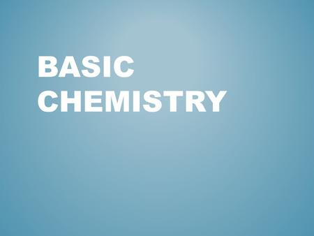 BASIC CHEMISTRY. An understanding of an atom's structure is required to understand how chemical bonds form. The atom is the basic building block of all.
