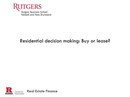 Real Estate Finance Residential decision making: Buy or lease?