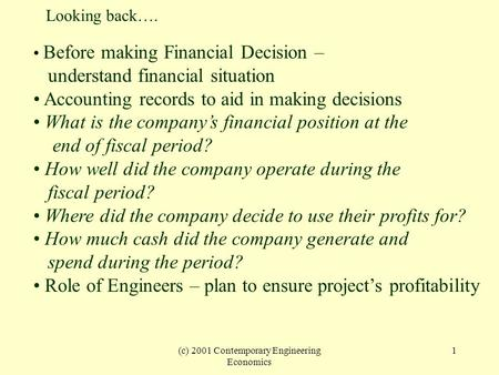 (c) 2001 Contemporary Engineering Economics 1 Before making Financial Decision – understand financial situation Accounting records to aid in making decisions.