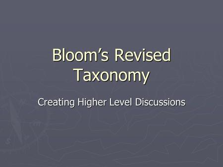 Bloom's Revised Taxonomy Creating Higher Level Discussions.