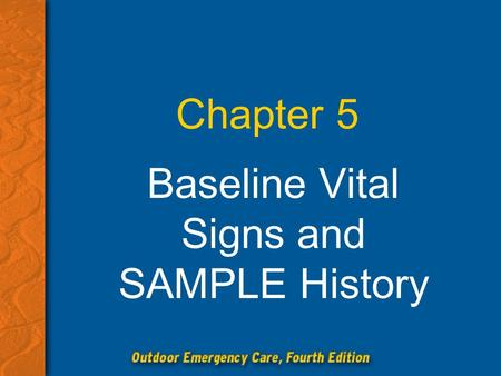 Chapter 5 Baseline Vital Signs and SAMPLE History.