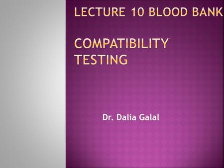 Dr. Dalia Galal.  Also called pretransfusion testing  Purpose:  To select blood components that will not cause harm to the recipient and will have.