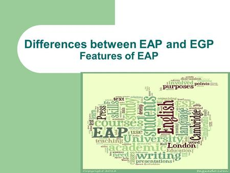 Differences between EAP and EGP Features of EAP. Categories for the main distinguishing features of Academic English Complexity Formality Precision Objectivity.