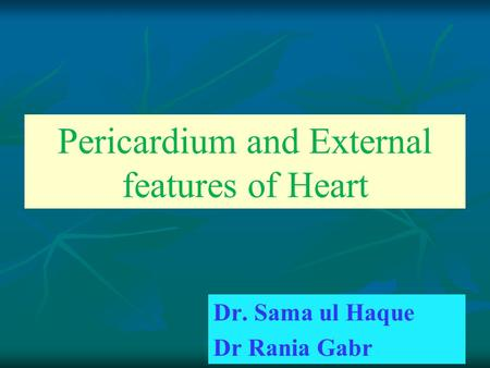 Pericardium and External features of Heart Dr. Sama ul Haque Dr Rania Gabr.