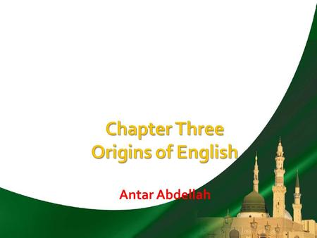 Antar Abdellah.  Internal factors: lexis, syntax, morphology  External factors: people, place, period  English history: contact between Celts, Romans,