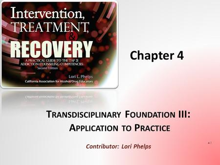 T RANSDISCIPLINARY F OUNDATION III : A PPLICATION TO P RACTICE Contributor: Lori Phelps 4-1 Chapter 4.