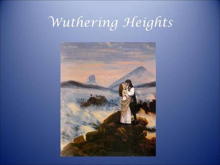 Wuthering Heights. Emily Bronte 1818-1848 Born in NE England, near the Yorkshire moors Never had a career, never married, never left her home for long;
