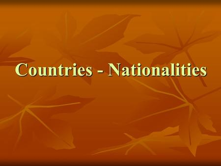 Countries - Nationalities Countries – Nationalities Turkey England The U.S.A Spain Italy Germany China France Japan Brazil Greece Turkish Turkish English.