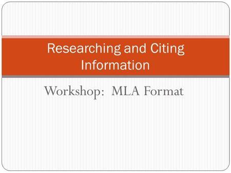 Workshop: MLA Format Researching and Citing Information.