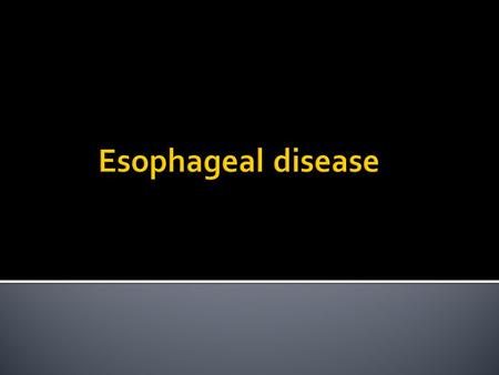  Case1 :Esophageal Cancer  Diagnosis  Management  Case2 : Achalasia  Diagnosis  Management  Case3 : GERD  Diagnosis  Management.