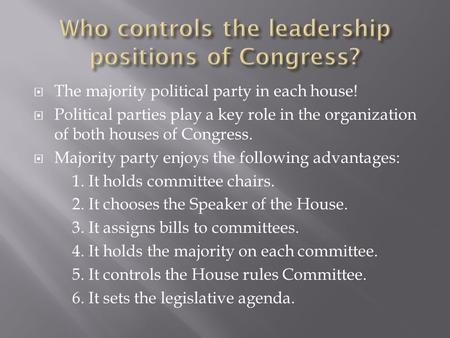  The majority political party in each house!  Political parties play a key role in the organization of both houses of Congress.  Majority party enjoys.