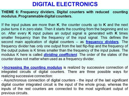 THEME 6: Frequency dividers. Digital counters with reduced counting modulus. Programmable digital counters. If the input pulses are more than K, the counter.