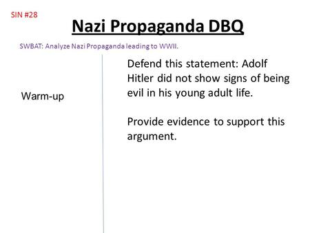 Nazi Propaganda DBQ SIN #28 Defend this statement: Adolf Hitler did not show signs of being evil in his young adult life. Provide evidence to support.