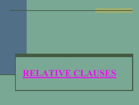 RELATIVE CLAUSES. DEFINING RELATIVE CLAUSE We use defining relative clauses to add essential information to a sentence. The clause goes immediately after.