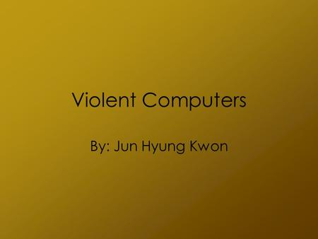 Violent Computers By: Jun Hyung Kwon. Smart Bombs Parts of a bomb Parts of smart bomb Types of smart bomb –TV/IR bombTV/IR bomb –Laser GuidedLaser Guided.