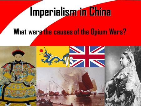 Imperialism in China What were the causes of the Opium Wars?