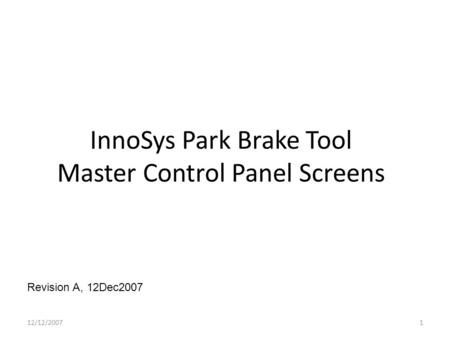 InnoSys Park Brake Tool Master Control Panel Screens Revision A, 12Dec2007 12/12/20071.