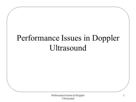 Performance Issues in Doppler Ultrasound 1. 2 Fundamental Tradeoffs In pulsed modes (PW and color), maximum velocity without aliasing is In pulsed modes,