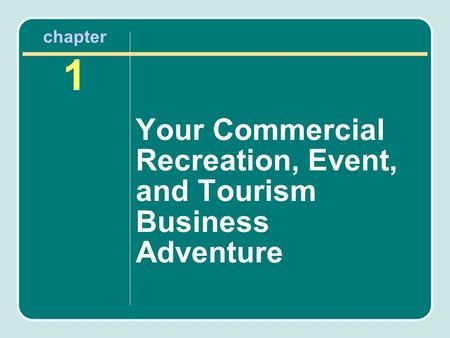 Chapter 1 Your Commercial Recreation, Event, and Tourism Business Adventure.
