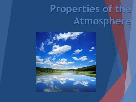 Properties of the Atmosphere. Heat vs. Temperature  Temperature – measure of how rapidly or slowly molecules move around.  Higher the temperature =