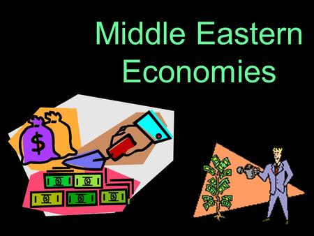 Middle Eastern Economies. SS7E5: Analyzing Economic Systems a. Compare how traditional, command, and market economies answer the economic questions of.