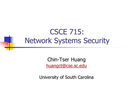 CSCE 715: Network Systems Security Chin-Tser Huang University of South Carolina.
