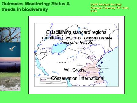 CEPF Strategic Funding Direction 3 Meeting: 28 th June, 2006 Outcomes Monitoring: Status & trends in biodiversity Establishing standard regional monitoring.