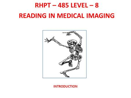 INTRODUCTION RHPT – 485 LEVEL – 8 READING IN MEDICAL IMAGING.