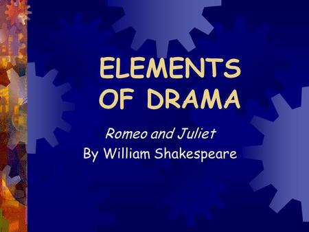 ELEMENTS OF DRAMA Romeo and Juliet By William Shakespeare.