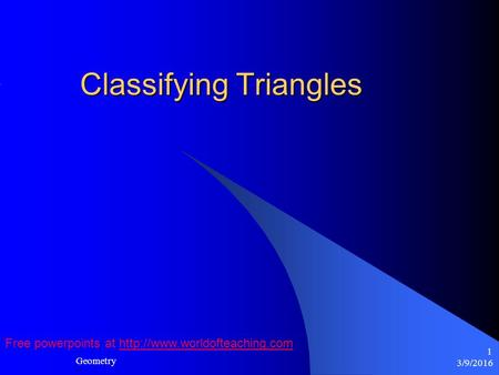 3/9/2016 Geometry 1 Classifying Triangles Free powerpoints at