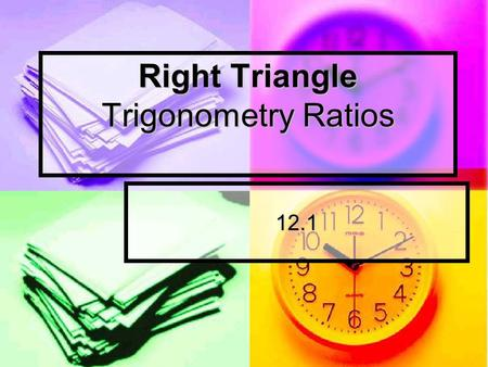 Right Triangle Trigonometry Ratios 12.1. Must label the sides B A C From the marked angle… Hypotenuse- across from the right angle Adjacent – next to.