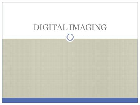 DIGITAL IMAGING. TERMINOLOGY Film digitizer Digital radiography Digital fluoroscopy Dynamic range Matrix Pixel Imaging plate Histogram Algorithms Window.